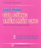 Giáo trình Gia công trên máy CNC (dùng cho trình độ trung cấp nghề): Phần 1 - Bùi Thanh Phúc, Phạm Minh Đạo