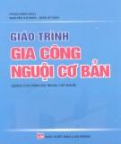 Giáo trình Gia công nguội cơ bản (dùng cho trình độ trung cấp nghề): Phần 2 - Phạm Minh Đạo, Nguyễn Thị Ninh, Trần Sĩ Tuấn