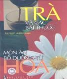 Ebook Trà và các bài thuốc, món ăn bổ dưỡng từ hoa: Phần 2