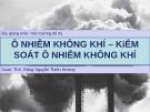 Bài giảng môn Môi trường đô thị: Ô nhiễm không khí – kiểm soát ô nhiễm không khí - ThS. Đặng Nguyễn Thiên Hương