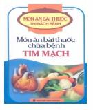 Ebook Món ăn bài thuốc chữa bệnh tim mạch: Phần 1
