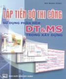 Sử dụng phần mềm DT và MS trong xây dựng - Lập tiến độ thi công: Phần 2