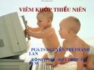 Bài giảng Viêm khớp thiếu niên - PGS.TS. Nguyễn Thị Thanh Lan