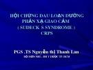 Bài giảng Hội chứng đau loạn dưỡng phản xạ giao cảm (Sudecks Syndrome) CRPS - PGS.TS. Nguyễn Thị Thanh Lan