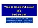 Bài giảng Vàng da tăng bilirubin gián tiếp ở trẻ sơ sinh - ThS.BS. Nguyễn Thu Tịnh