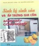 Ebook Sinh lý sinh sản và ấp trứng gia cầm bằng máy công nghiệp: Phần 1