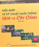 Kỹ thuật nuôi trồng hoa và cây cảnh thông qua hỏi đáp (Tập 3): Phần 1