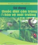 Ebook Sử dụng thuốc diệt côn trùng và bảo vệ môi trường: Phần 2