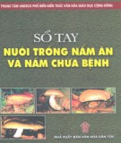 Ebook Sổ tay nuôi trồng nấm ăn và nấm trị bệnh: Phần 1