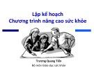 Bài giảng Lập kế hoạch chương trình nâng cao sức khỏe - Trương Quang Tiến