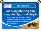 Bài giảng Sử dụng phương tiện trong đào tạo, huấn luyện - ThS. Nguyễn Kỷ Trung