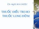 Bài giảng Chương 8: Hoá dược - Thuốc điều trị ho thuốc long đờm
