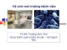 Bài giảng Vệ sinh môi trường bệnh viện - TS.BS. Trương Anh Thư