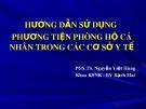Bài giảng Hướng dẫn sử dụng phương tiện phòng hộ cá nhân trong các cơ sở y tế - PGS.TS. Nguyễn Việt Hùng