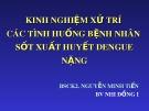 Bài giảng Kinh nghiệm xử trí các tình huống bệnh nhân sốt xuất huyết dengue nặng - BSCK2. Nguyễn Minh Tiến