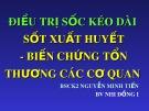 Bài giảng Điều trị sốc kéo dài sốt xuất huyết - biến chứng tổn thương các cơ quan - BSCK2. Nguyễn Minh Tiến