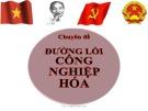 Bài giảng Đường lối cách mạng Đảng Cộng sản Việt Nam - Chuyên đề 2: Đường lối công nghiệp hóa