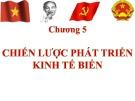 Bài giảng Đường lối cách mạng Đảng Cộng sản Việt Nam - Chuyên đề 5: Chiến lược phát triển kinh tế biển