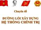 Bài giảng Đường lối cách mạng Đảng Cộng sản Việt Nam - Chuyên đề 3: Đường lối xây dựng hệ thống chính trị