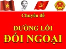 Bài giảng Đường lối cách mạng Đảng Cộng sản Việt Nam - Chuyên đề 5: Đường lối đối ngoại