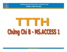 Bài giảng Chứng chỉ B - MS.Access 1: Bài 3 - ĐH Khoa học Tự nhiên TP HCM