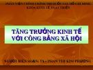 Bài giảng Tăng trưởng kinh tế với công bằng xã hội - ThS. Phan Thị Kim Phương