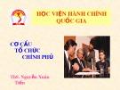 Bài giảng Cơ cấu tổ chức Chính phủ - ThS. Nguyễn Xuân Tiến