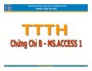 Bài giảng Chứng chỉ B - MS.Access 1: Bài 1 - ĐH Khoa học Tự nhiên TP HCM
