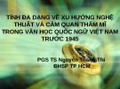 Bài giảng Tính đa dạng về xu hướng nghệ thuật và cảm quan thẩm mĩ trong Văn học quốc ngữ Việt Nam trước 1945 - PGS.TS. Nguyễn Thành Thi