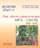 Ebook Bác sĩ cây trồng quyển 16 - Trồng, chăm sóc và phòng trừ sâu bệnh dứa, chuối, đu đủ: Phần 1