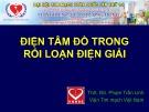 Bài giảng Điện tâm đồ trong rối loạn điện giải - ThS. BS. Phạm Trần Linh