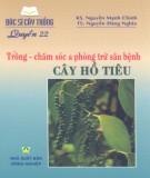 bác sĩ cây trồng quyển 22 - trồng, chăm sóc và phòng trừ sâu bệnh cây hồ tiêu: phần 1