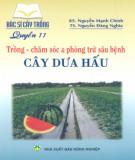 Ebook Bác sĩ cây trồng quyển 11 - Trồng, chăm sóc và phòng trừ sâu bệnh cây dưa hấu: Phần 2