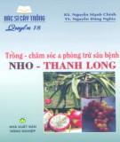 Ebook Bác sĩ cây trồng quyển 18 - Trồng, chăm sóc và phòng trừ sâu bệnh nho, thanh long: Phần 2