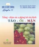Ebook Bác sĩ cây trồng quyển 17 - Trồng, chăm sóc và phòng trừ sâu bệnh táo, ổi, mận: Phần 2