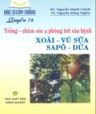 Ebook Bác sĩ cây trồng quyển 14 - Trồng, chăm sóc và phòng trừ sâu bệnh xoài, vú sữa, sapô, dừa: Phần 2