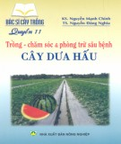 Trồng, chăm sóc và phòng trừ sâu bệnh cây dưa hấu - Bác sĩ cây trồng quyển 11: Phần 1