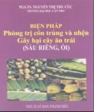 Ebook Biện pháp phòng trị côn trùng và nhện gây hại cây ăn trái (sầu riêng, ổi): Phần 2