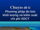 Bài giảng Chuyên đề 5: Phương pháp đo bóc khối lượng và kiểm soát chi phí XDCT