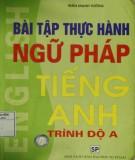 Ebook Bài tập thực hành ngữ pháp tiếng Anh (Trình độ A): Phần 1