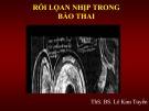 Bài giảng Rối loạn nhịp trong bào thai - ThS. BS. Lê Kim Tuyến