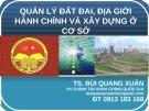 Bài giảng Quản lý đất đai, địa giới hành chính và xây dựng ở cơ sở - TS. Bùi Quang Xuân