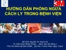 Bài giảng Hướng dẫn phòng ngừa cách ly trong bệnh viện - BS.CKII. Nguyễn Thị Thanh Hà