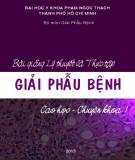 Ebook Bài giảng Lý thuyết và thực tập giải phẫu bệnh (cao học - chuyên khoa): Phần 1