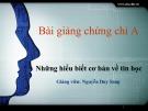Bài giảng Chứng chỉ A: Những hiểu biết cơ bản về tin học - Nguyễn Duy Sang