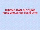 Bài giảng Hướng dẫn sử dụng phần mềm Adobe Presenter