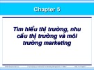 Bài giảng Marketing - Chương 5: Tìm hiểu thị trường, nhu cầu thị trường và môi trường marketing