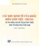 Ebook Các khu kinh tế cửa khẩu Việt - Trung và sự tác động của nó tới sự phát triển kinh tế hàng hóa ở Việt Nam (sách tham khảo): Phần 2