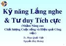 Bài giảng Kỹ năng lắng nghe và tư duy tích cực - TS. Phan Quốc Việt, Nguyễn Huy Hoàng