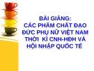 Bài giảng Các phẩm chất đạo đức phụ nữ Việt Nam thời kì CNH - HĐH và hội nhập quốc tế
